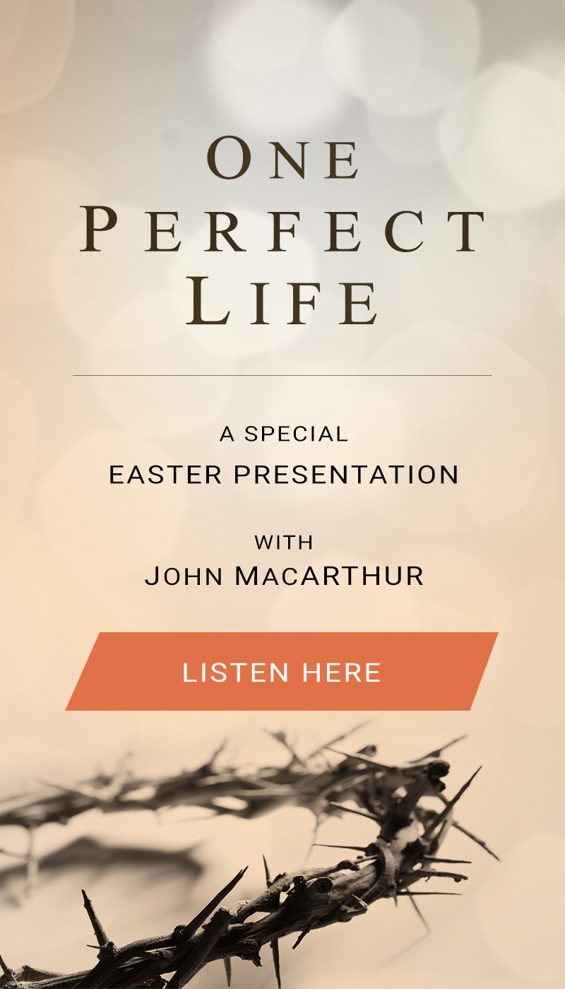 One Perfect Life A Special Easter Presentation with John MacArthur